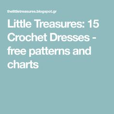Little Treasures: 15 Crochet Dresses - free patterns and charts