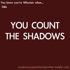 You know you're a Whovian when you count the shadows.
