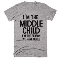 middle child i`m the reason we have rules t-shirt