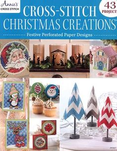 Christmas Creations: Festive Cross Stitch for Perforated Paper. Projects include Advent Stockings, Chevron Christmas Trees, Falling Snowflakes, A set of Santa's, Angel Tree Topper, Elegant Ornaments and a Holiday Card Duo. Plus instructions on how to stitch on perforated paper.