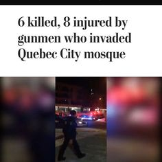 @troubleman31: Im just disgusted GOD BLESS EVERYONE AFFECTED Quebec City, Blessed, God, Dios, Allah, Quebec, The Lord