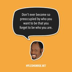 """Don't ever become so preoccupied by who you want to be that you forget to be who you are."" — Myles Munroe #mylesmunroe"