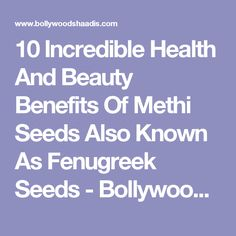 10 Incredible Health And Beauty Benefits Of Methi Seeds Also Known As Fenugreek Seeds - BollywoodShaadis.com