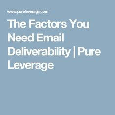 The Factors You Need Email Deliverability | Pure Leverage