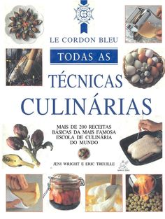 Read Le Cordon Bleu Complete Cooking Techniques PDF - The Indispensable Reference Demonstrates Over 700 Illustrated Techniques with Photos and 200 Recipes by Jeni Wright William Morrow Cookbooks Chefs, Book Cupcakes, Food Decoration, Secret Recipe, Yummy Eats, Perfect Food, Creative Food, Cooking Time, Food Hacks