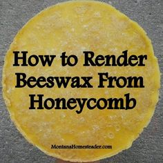 How to render beeswax from honeycomb in a few easy steps. Montana Homesteader:
