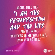 """Jesus told her, """"I am the resurrection and the life. Anyone who believes in me will live, even after dying."""" –John 11:25 NLT #VerseOfTheDay #Bible"""