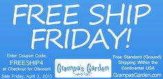 Free Shipping on Friday within the continental USA - Choose Standard Shipping (ground) then Enter Coupon Code: FREESHIP4 at checkout. GrampasGarden.com Free Shipping w/ code on 4/3/2015 only.