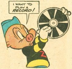 - Porky says... I Want To Play A Record - #music #kitsch #records #vinyl #PorkyPig #Cartoon http://www.pinterest.com/TheHitman14/musical-kitsch-%2B/