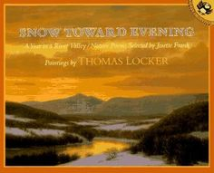Snow Toward Evening: A Year in a River Valley - A wonderful book of seasonal poetry with vivid paintings by Thomas Locker. This selection of shorter length poems for each season is a lovely introduction to poetry for the younger crowd.