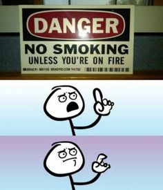 No Smoking! Unless you're on fire...