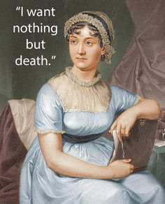 """Famous Authors' Last Words Jane Austen: """" i want nothing but death."""" When asked by her sister what she wanted, this was Jane Austen's response."""