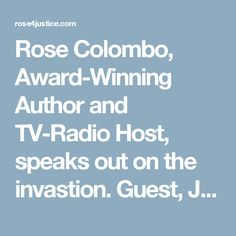 Rose Colombo, Award-Winning Author and TV-Radio Host, speaks out on the invastion. Guest, Jo Sullido, Investigator shares her story about child abuse and how she used it to help others... Rose4justice Blogs N Radio Shows www.rose4justice.com