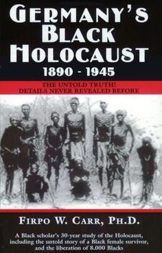 "FOR THE BOOKSHELF: ""In the 1890s Blacks were tortured in German concentration camps in Southwest Africa (now called Namibia) when Adolph Hitler was only a child. Colonial German doctors conducted unspeakable medical experiments on these emaciated helpless Africans decades before such atrocities were ever visited upon the Jews."
