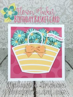 Flower Market Birthday Basket card  I'd try a few flowers hanging down out of the basket for a slightly different look.