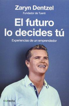 El futuro lo decides tú: Experiencias de un emprendedor de ZARYN DENTZEL. Máis información no catálogo: http://kmelot.biblioteca.udc.es/record=b1503063~S1*gag