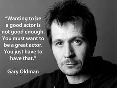 Applies to thank you. Gary Oldman #acting #quotes #actors