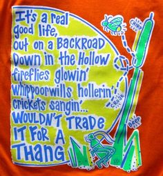 It's a real good life--out on a backroad--down in the hollow--fireflies glowin'--whippoorwills hollerin'--crickets sangin'--Wouldn't Trade it for a THANG!!