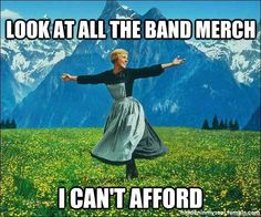 I love Band Merch, and never can afford it all...