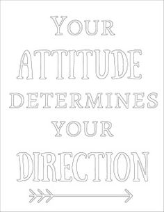 Get the free printable coloring page plus a black and white printable. Print it out, take a coloring break. Color the words, absorb the message. Your attitude determines your direction.