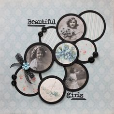 Beautiful Girls ~ A simple circular design puts the focus on the photos in this pretty heritage page.