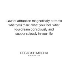 """Debasish Mridha - """"Law of attraction magnetically attracts what you think, what you feel, what you dream..."""". life, inspirational, truth, philosophy, wisdom, happiness, hope, knowledge, education, quotes, intelligence, love"""
