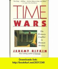 Time Wars The Primary Conflict in Human History (A Touchstone book) (9780671671587) Jeremy Rifkin , ISBN-10: 0671671588  , ISBN-13: 978-0671671587 ,  , tutorials , pdf , ebook , torrent , downloads , rapidshare , filesonic , hotfile , megaupload , fileserve