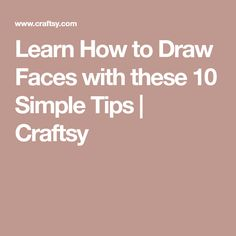 Learn How to Draw Faces with these 10 Simple Tips | Craftsy
