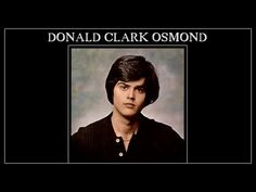 "Donny Osmond - Videos For The ""Donald Clark Osmond"" Album Donny Osmond, Marie Osmond, Osmond Family, The Osmonds, My First Crush, Love At First Sight, Kinds Of Music, Personal Photo, Lps"