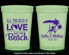 All you Need is Love and the Beach, Promotional Nite Glow Cups, Beach Wedding, Tropical Wedding, Glow in the Dark (417)