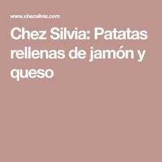 Chez Silvia: Patatas rellenas de jamón y queso