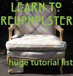 Learn how to Reupholster Anything! Tutorials for just about everything - how to recover an arm chair, office chair, ottoman, head board, etc.