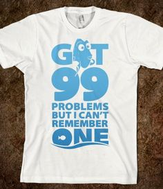 Got 99 Problems but I Cant Remember One. Dory, what a fish. @Katie Hrubec Schmeltzer Schmeltzer Webb we are totally totally getting these for the Dory movie.