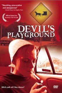 """Devil's Playground"" - (2002)  Amish teenagers experience and embrace the modern world as a rite-of-passage before deciding which life they will choose."