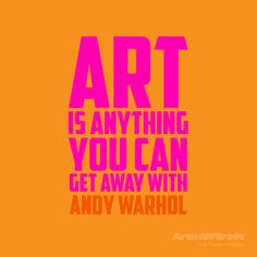 """""""Art is anything you can get away with."""" — Andy Warhol #Art #Design #Quote"""