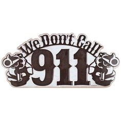 We Don't Call 911 Metal Die Cut Sign