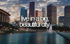 Before I die. live in a big, beautiful city The Places Youll Go, Places To See, Einstein, Before I Die, Down South, Favim, City Girl, So Little Time, Live Life