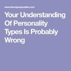 Your Understanding Of Personality Types Is Probably Wrong