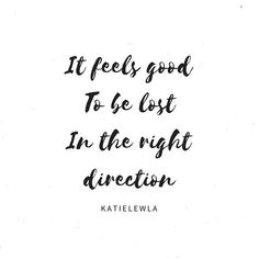 """""""It feels good to be lost in the right direction"""" #travel #wanderlust #blogginggals #quotes #Regram via @katielewla"""