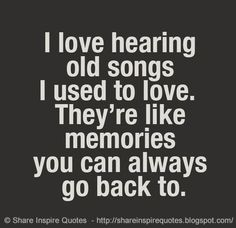 I love hearing old songs I used to love. They're like memories you can always go back to. The best collection of quotes and sayings for every situation in life. Lyric Quotes, True Quotes, Great Quotes, Quotes To Live By, Inspirational Quotes, Quotes Quotes, Singing Quotes, Inspire Quotes, Change Quotes