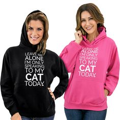 This is purrfectly accurate.  Only Speaking To My Cat Hooded Sweatshirt at The Animal Rescue Site.