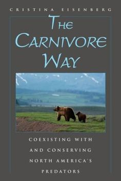 The Carnivore Way: Coexisting with and Conserving North America's Predators by Cristina Eisenberg | 9781597269827 | Hardcover | Barnes & Noble
