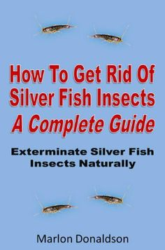 How To Get Rid Of Silver Fish Insects : A Complete Guide Exterminate Silver Fish Insects Naturally by Marlon Donaldson. $3.15. Publisher: Binders Publishing LLC (March 1, 2012). 21 pages