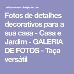 Fotos de detalhes decorativos para a sua casa - Casa e Jardim - GALERIA DE FOTOS - Taça versátil