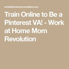Train Online to Be a Pinterest VA! - Work at Home Mom Revolution