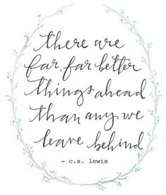 this is my all time favorite quote. i absolutely love C.S. Lewis