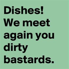 Dishes! We meet again you dirty bastards c190315