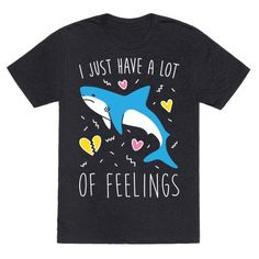 """You're not a dangerous predator, sometimes you're just overwhelmed and misunderstood! This """"I Just Have A Lot Of Feelings"""" cute shark design features an illustration of a very emotional shark. Perfect for a shark lover, shark jokes, shark quotes, and expressing yourself when you have a lot of feelings!"""