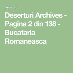 Deserturi Archives - Pagina 2 din 138 - Bucataria Romaneasca Cooking Recipes, Math Equations, Cakes, Diy, Sweets, Food, Pregnancy, Kuchen, Romanian Recipes