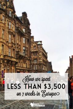 How to spend 7 weeks in Europe for cheap. Research, plan ahead, couch surf, hostels, pack lunch, overnight buses, centrally located places to stay, ATMs vs high exchange fees, walking, no alcohol, bargaining and negotiating, budget airlines, airline baggage policies, limit souvenirs.